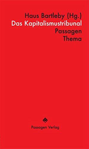"""Haus Bartleby, """"Das Kapitalismustribunal (Passagen Thema)"""", Taschenbuch, Herausgeber: Haus Bartleby, Verlag: Passagen-Verlag, ISBN: 978-3709202203"""