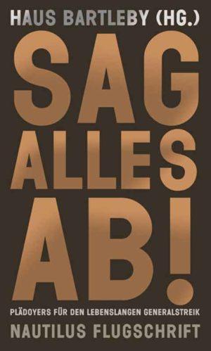 """Haus Bartleby, """"Sag alles ab! - Plädoyers für den lebenslangen Generalstreik (Nautilus Flugschrift)"""", Taschenbuch, Herausgeber: Haus Bartleby, Verlag: Nautilus, ISBN: 978-3894018245"""